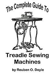 The Complete Guide to Treadle Sewing Machines: Might be good for those with a treadle machine...not sure