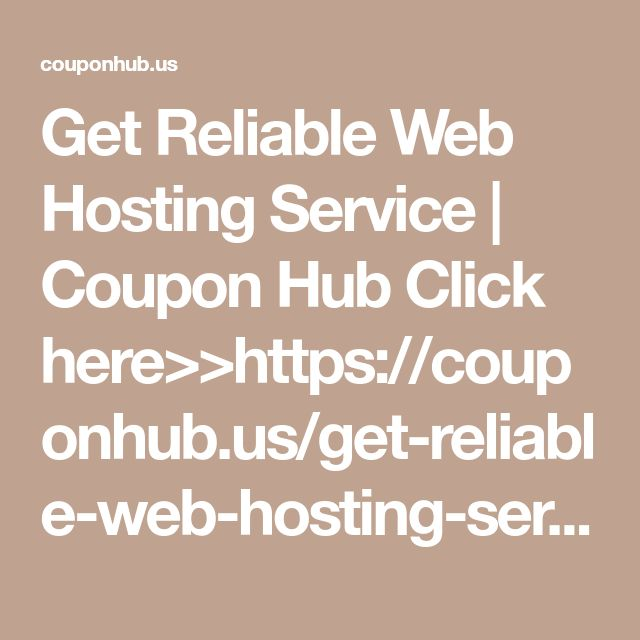Get Reliable Web Hosting Service | Coupon Hub    Click here>>https://couponhub.us/get-reliable-web-hosting-service/