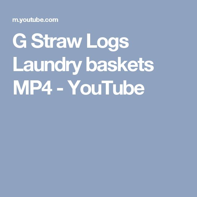 G Straw Logs Laundry baskets MP4 - YouTube
