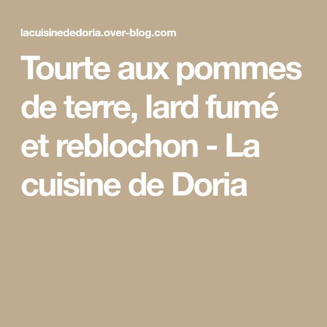 Tourte aux pommes de terre, lard fumé et reblochon - La cuisine de Doria