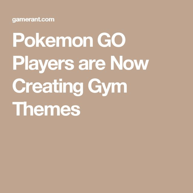 Pokemon GO Players are Now Creating Gym Themes
