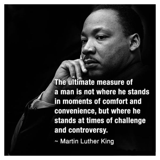 The ultimate measure of a man is not where he stands in moments of comfort and convenience but where he stands at times of challenge and controversy ~Martin Luther King Jr quote