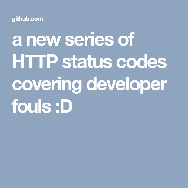 a new series of HTTP status codes covering developer fouls :D