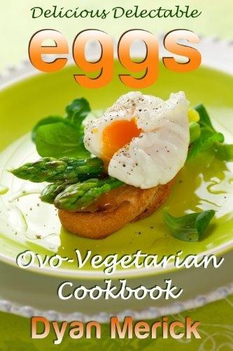 Delicious, Delectable Eggs Ovo-Vegetarian Cookbook: 67 Recipes by Dyan Merick, http://www.amazon.com/dp/B00B9IBN0S/ref=cm_sw_r_pi_dp_BbFRrb1JVE6V1