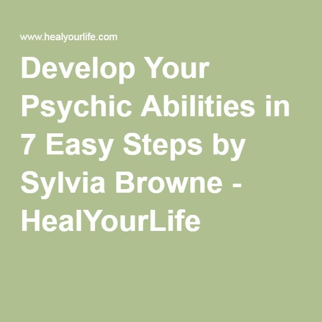 Develop Your Psychic Abilities in 7 Easy Steps by Sylvia Browne - HealYourLife