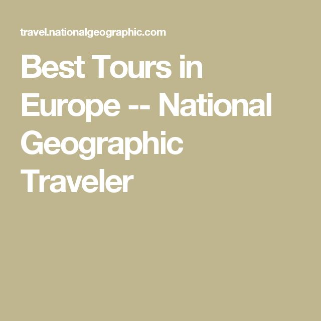 Best Tours in Europe -- National Geographic Traveler
