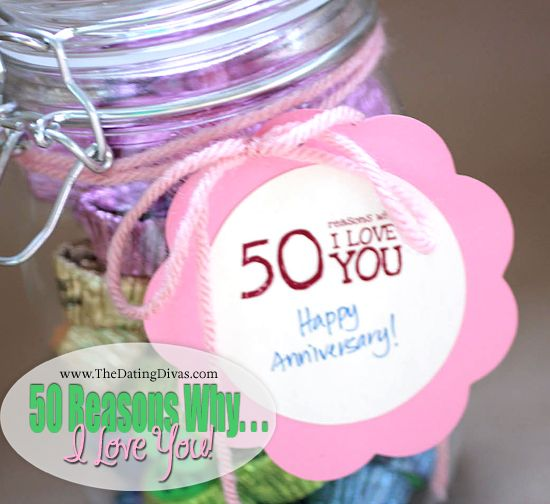 """50 Reasons Why I LOVE You"" Jar - Here is an inexpensive but meaningful gift To make for your hubby, boyfriend, kids, etc. great anniversary Or Valentines. Fill a jar with 50 pieces of their favorite candy.  On the bottom of each candy, use a round ""garage sale"" sticker and each one a reason why you love Them. Every time they reach for a candy they are reminded why you love them!"