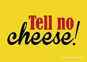 """deutsch: """"Erzähl keinen Käse"""" --------------------------------------------------------------."""