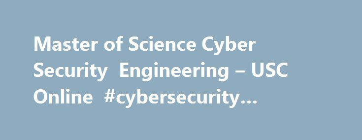 Master of Science Cyber Security Engineering – USC Online #cybersecurity #masters http://ghana.remmont.com/master-of-science-cyber-security-engineering-usc-online-cybersecurity-masters/  # Master of Science Cyber Security Engineering USC Viterbi School of Engineering The Master of Science in Cyber Security Engineering is intended for graduate students who desire to: a) obtain jobs in which computer network operations knowledge and skills are required; b) continue an education path toward a…