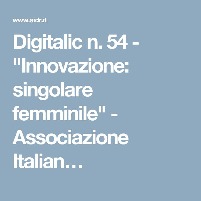 """Digitalic n. 54 - """"Innovazione: singolare femminile"""" - Associazione Italian…"""