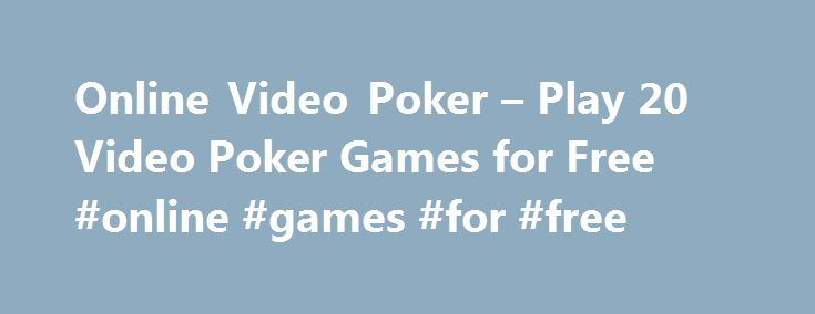 Online Video Poker – Play 20 Video Poker Games for Free #online #games #for #free http://game.remmont.com/online-video-poker-play-20-video-poker-games-for-free-online-games-for-free/  Online Video Poker Online Video Poker Video poker may not be the most popular game in the world, but there's no denying that the players who enjoy it are especially passionate about playing these machines. As you can imagine though, in order to get the best odds possible, you'll need to have a deep knowledge…