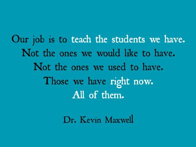 So very true--maybe, because we accepted them, taught them and showed we cared, they will become the students we would like to have for someone else.  I know that is MY experience.