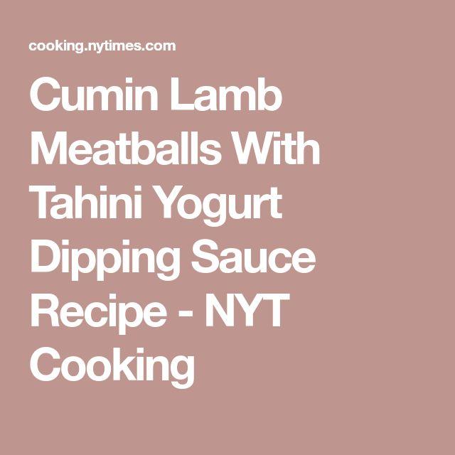 Cumin Lamb Meatballs With Tahini Yogurt Dipping Sauce Recipe - NYT Cooking