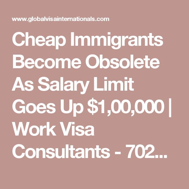 Cheap Immigrants Become Obsolete As Salary Limit Goes Up $1,00,000  | Work Visa Consultants - 70222 13466