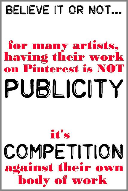 It's Not Publicity - It's Competition by Los Amigos Del Fuego, via Flickr    Believe It Or Not... for many artists, having their work on Pinterest isn't PUBLICITY, it's COMPETITION against their own body of work.