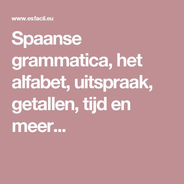 Spaanse grammatica, het alfabet, uitspraak, getallen, tijd en meer...