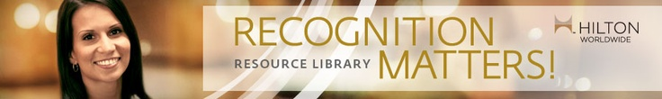 Recognition Matters! Hilton Worldwide Resource Library
