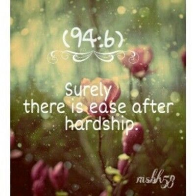 [94:6] Surely there is ease after hardship.