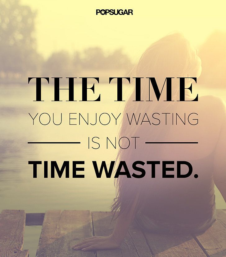 it 39 s not wasted time just love happy and things to remember