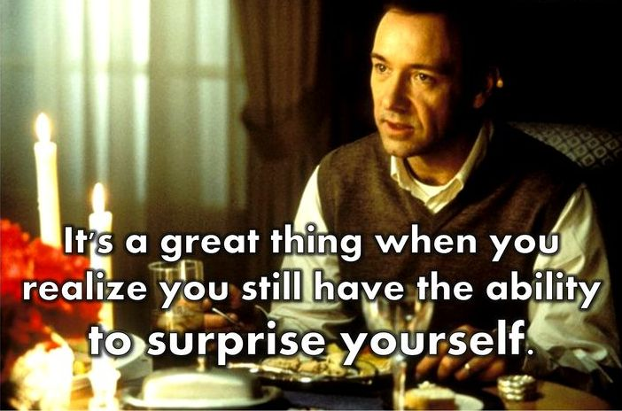 the best........... Surprise Yourself - American Beauty Movie Quoe