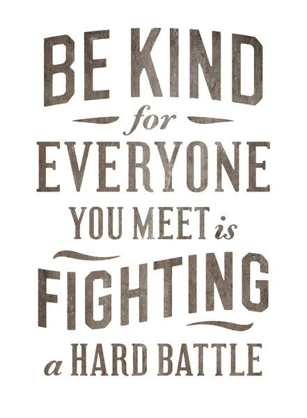 one of my favorite sayings. should be a way of life for us all quotableThoughts, Remember This, Inspiration, Simon Walker, Be Kind, So True, Favorite Quotes, Bekind, Kind Matter