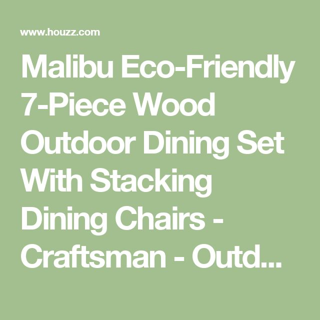 Malibu Eco-Friendly 7-Piece Wood Outdoor Dining Set With Stacking Dining Chairs - Craftsman - Outdoor Dining Sets - by Vifah