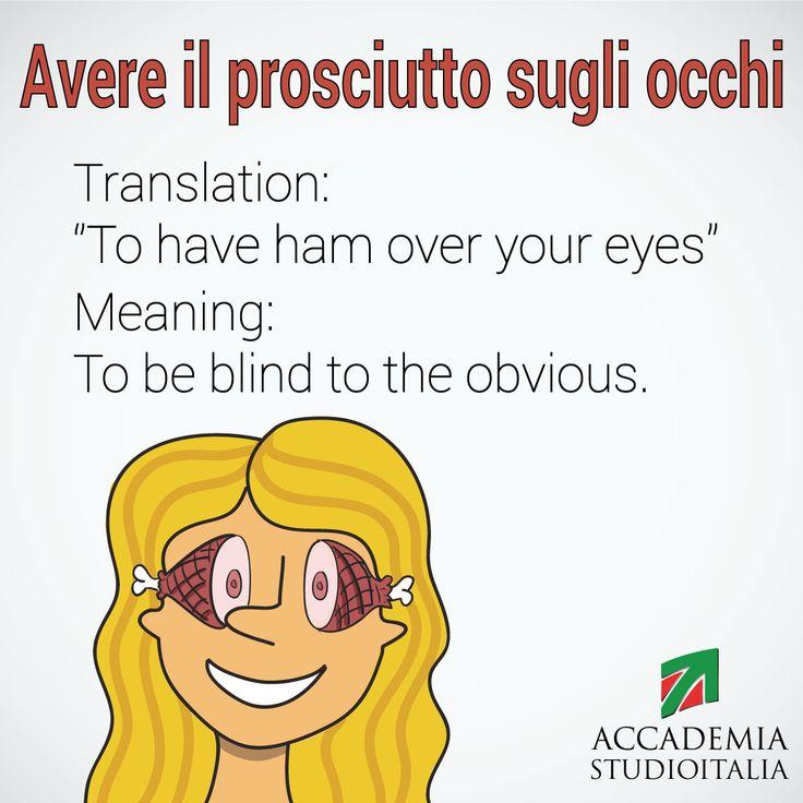 Funny Italian Expression Avere il prosciutto sugli occhi | to have ham over your eyes via http://accademiastudioitalia.com