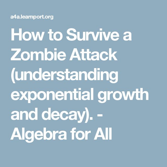 How to Survive a Zombie Attack (understanding exponential growth and decay). - Algebra for All
