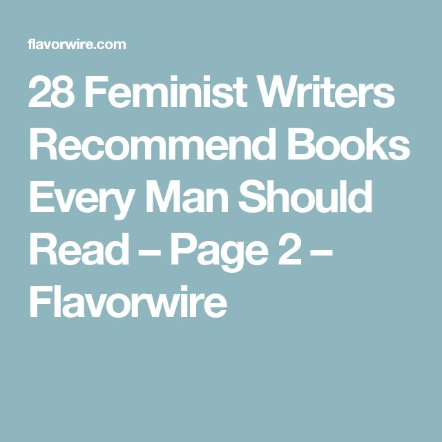 28 Feminist Writers Recommend Books Every Man Should Read – Page 2 – Flavorwire