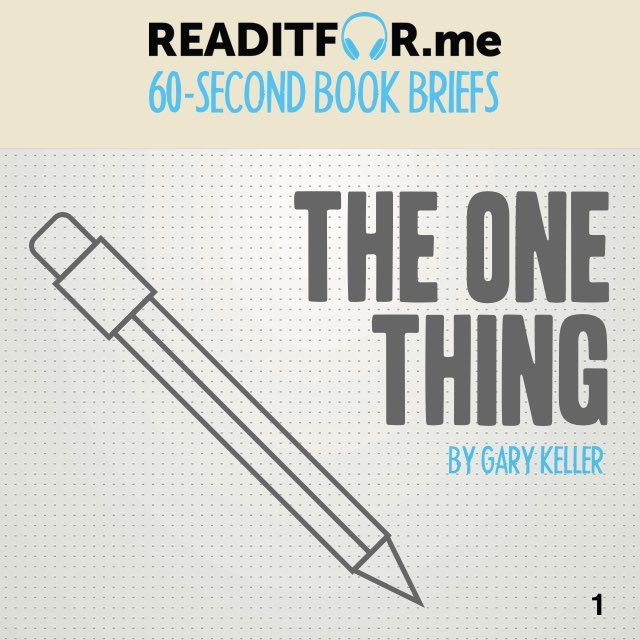The One Thing in 60 seconds. Want the 12-minute version? Get a free www.readitfor.me account.
