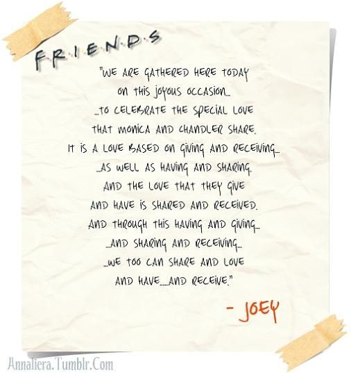Joey's wedding speech from Friends. If I ever get married, one of my friends has to say this.