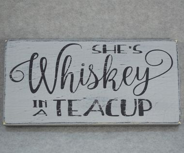 """HAND CRAFTED RUSTIC HAND PAINTED """"""""SHE'S WHISKEY IN A TEACUP"""""""" RECLAIMED WOOD SIGN. All of my signs are hand painted and distressed then sealed to protect the finish. I use reclaimed salvage wood whic"""