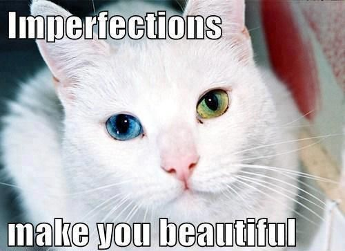 Imperfections make you beautiful
