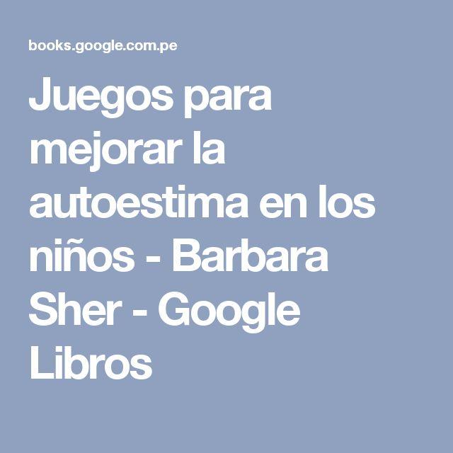 Juegos para mejorar la autoestima en los niños - Barbara Sher - Google Libros
