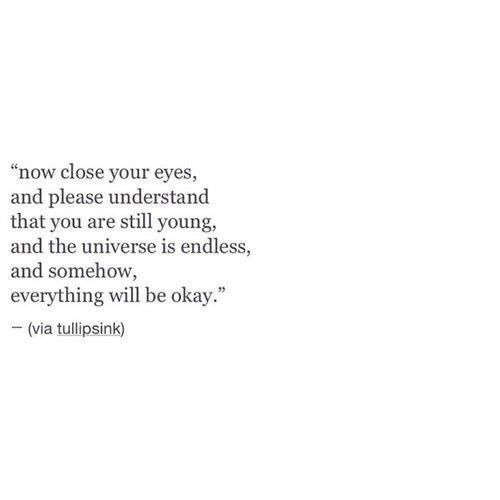everything will be okay. believe these words. breathe them in each and every night. because everything WILL be okay.