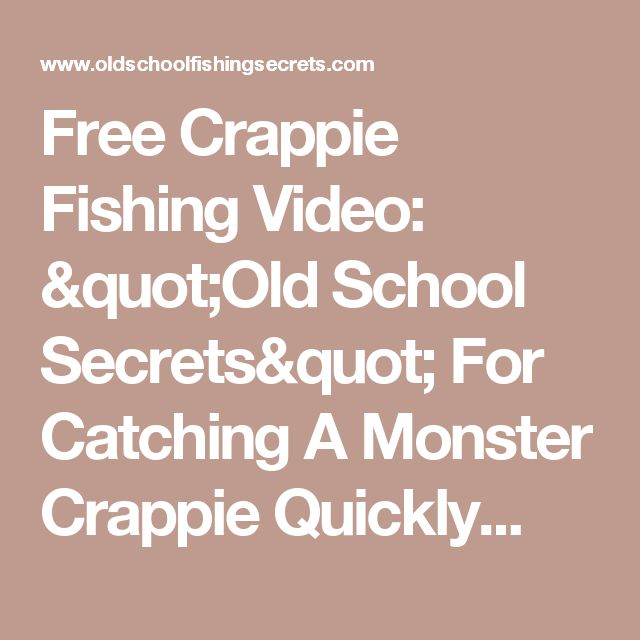 "Free Crappie Fishing Video: ""Old School Secrets"" For Catching A Monster Crappie Quickly..."