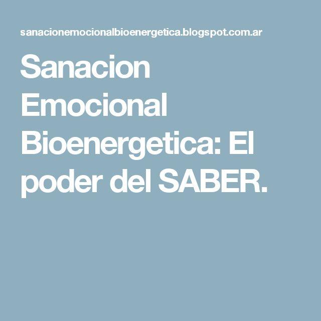Sanacion Emocional Bioenergetica: El poder del SABER.