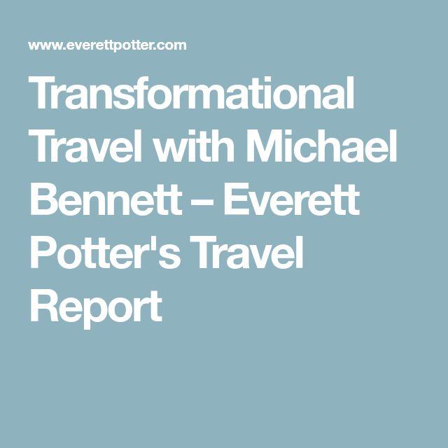 Transformational Travel with Michael Bennett – Everett Potter's Travel Report