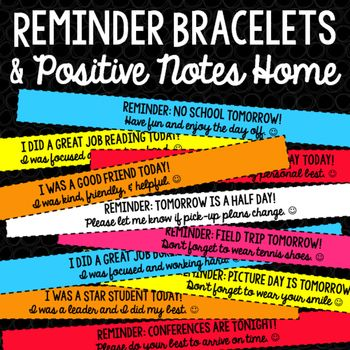Send reminders and positive notes home as BRACELETS!  So fun, and students love wearing them! :)  By: The Simplified Classroom