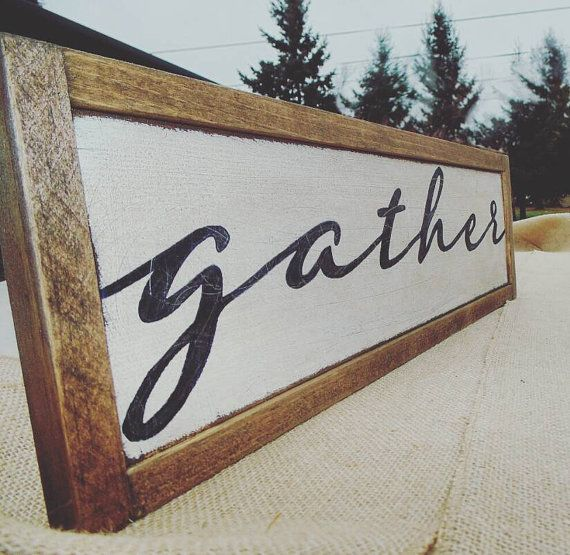 Check out this item in my Etsy shop https://www.etsy.com/ca/listing/246251414/gather-wood-sign-framed-calligraphy