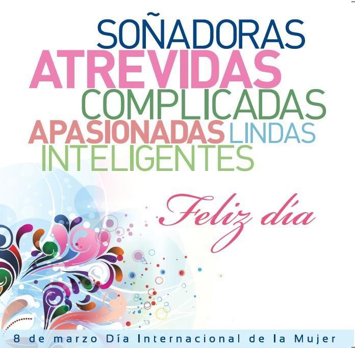 Feliz Dia Mujer! Soñadoras, atrevidas, complicadas, apasionadas, lindas, inteligentes. Feliz día.