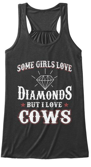 Some Girls Love Diamonds But I Love Cows