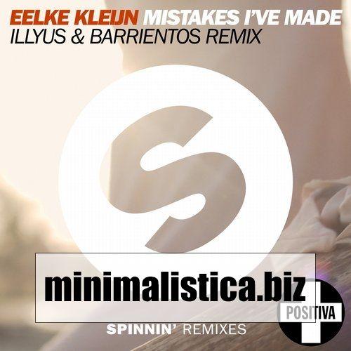 Eelke Kleijn, Illyus  Mistakes Ive Made (Illyus & Barrientos Remix) - http://minimalistica.biz/eelke-kleijn-illyus-mistakes-ive-made-illyus-barrientos-remix/