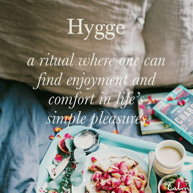 Yes, as I am danish, I hygger a lot. It is a normal process in Denmark.  Candle light, warm blanket in the couch, a warm cup tea, a good book, anything that is good and relaxing is hygge :)  From daily calm app