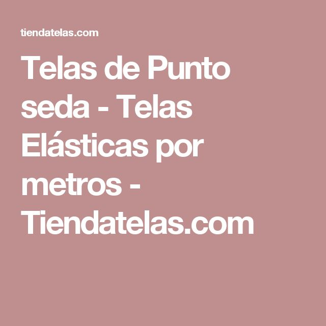 Telas de Punto seda - Telas Elásticas por metros - Tiendatelas.com