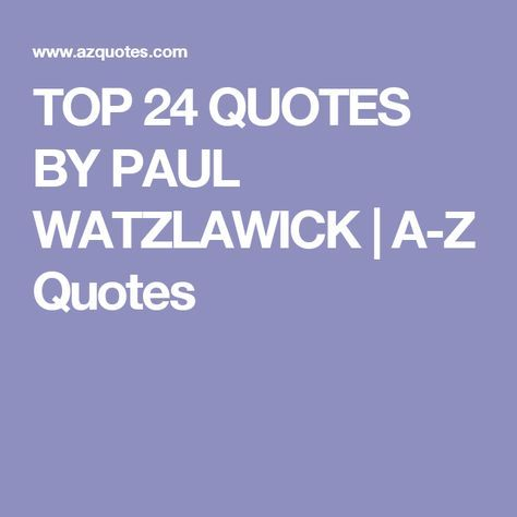 TOP 24 QUOTES BY PAUL WATZLAWICK | A-Z Quotes