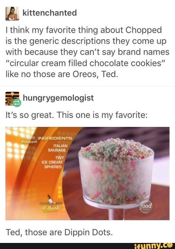 """Know your food items, Ted. 