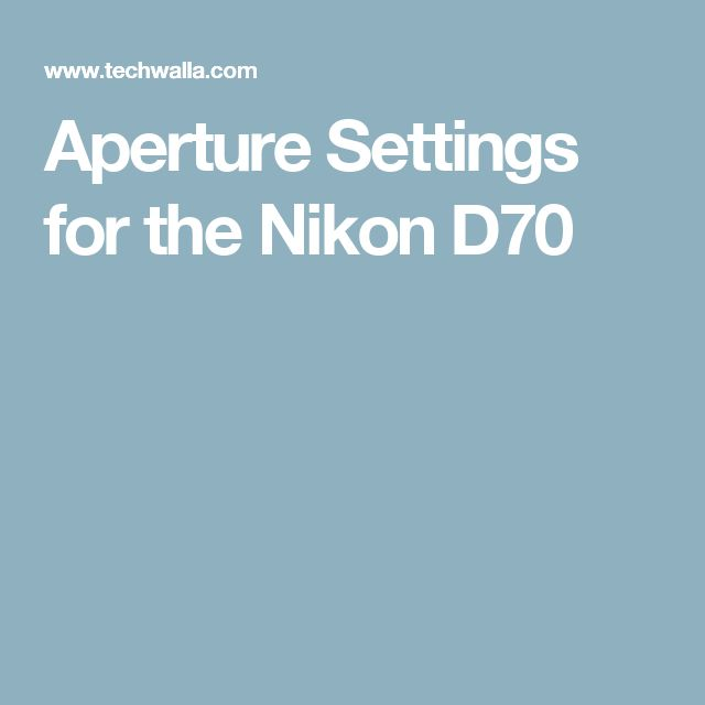 Aperture Settings for the Nikon D70