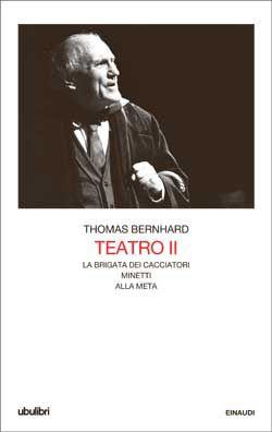 Thomas Bernhard, Teatro II. La brigata dei cacciatori. Minetti. Alla meta, Collezione ubulibri - DISPONIBILE ANCHE IN EBOOK