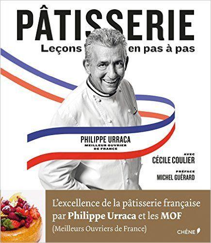 Amazon.fr - Pâtisserie, leçons en pas à pas - Philippe Urraca, Cécile Coulier - Livres